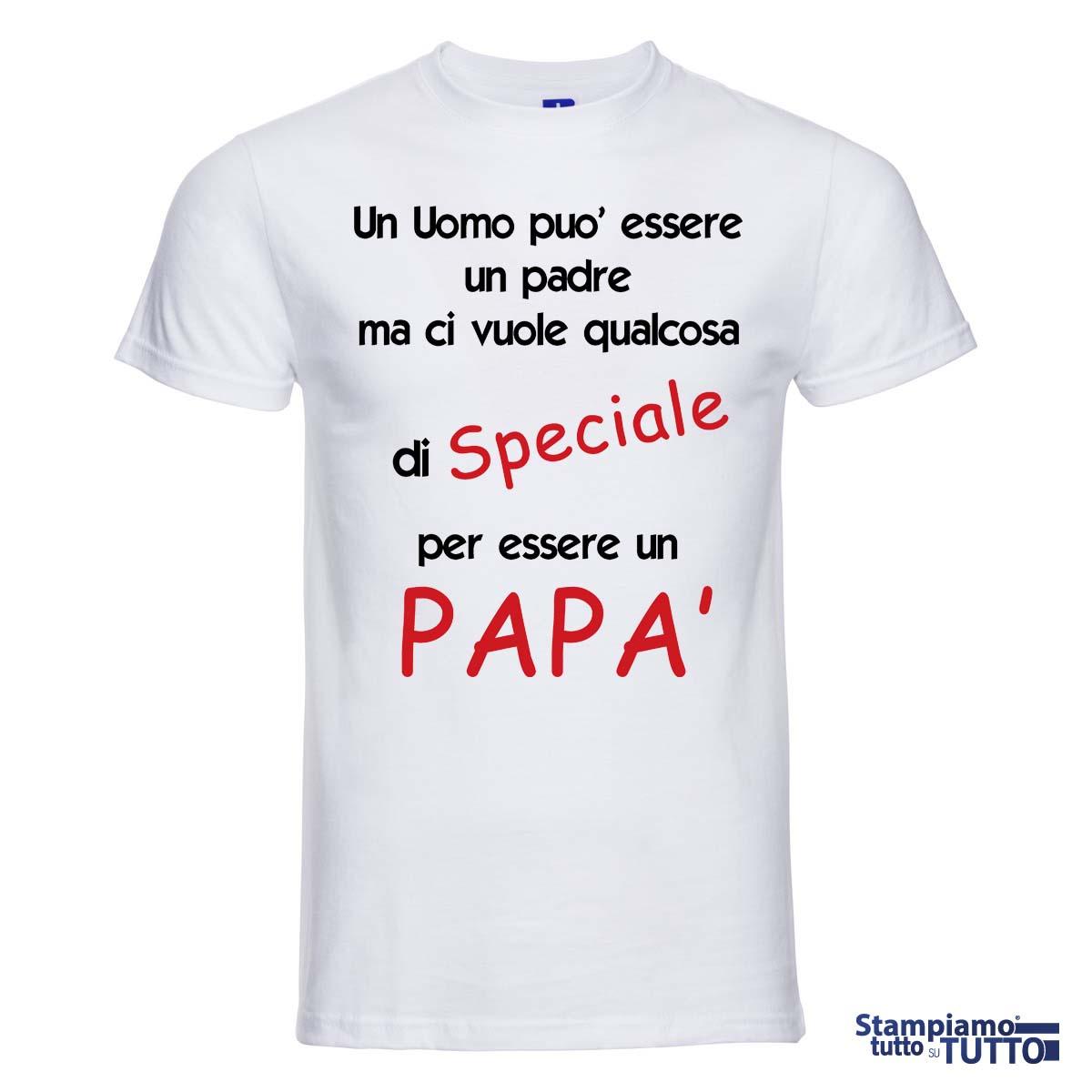 """T-SHIRT """"Un Uomo Può Essere Un Padre Ma Ci Vuole Qualcosa Di Speciale Per Essere Un Papà'"""""""